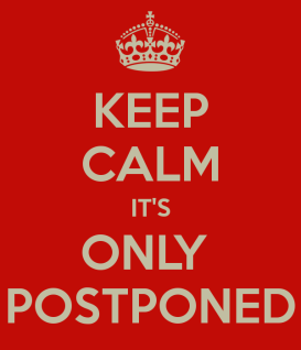 keep-calm-it-s-only-postponed-4